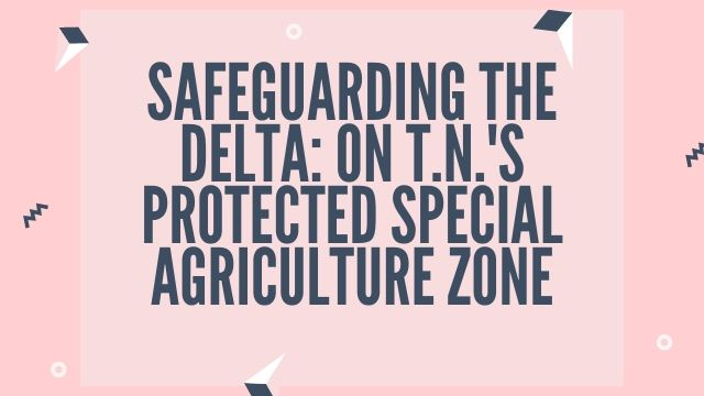 Safeguarding the delta: on T.N.'s Protected Special Agriculture Zone