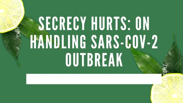 Secrecy hurts On handling SARS-CoV-2 outbreak