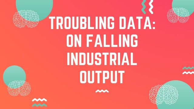Troubling data: On falling industrial output