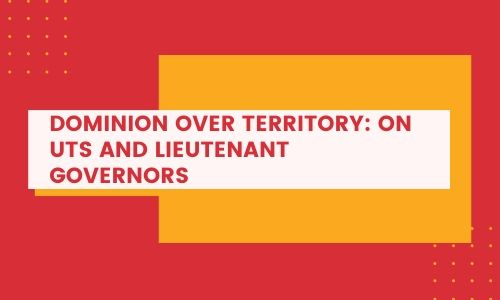 Dominion over territory: On UTs and Lieutenant Governors