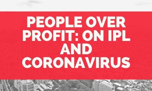 People over profit: On IPL and coronavirus